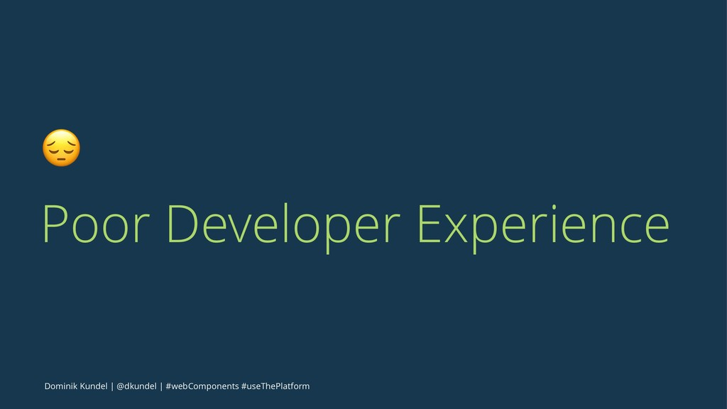 ! Poor Developer Experience Dominik Kundel | @d...