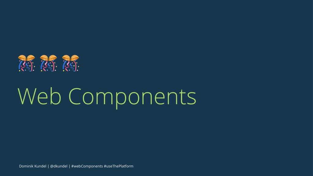 ! ! ! Web Components Dominik Kundel | @dkundel ...
