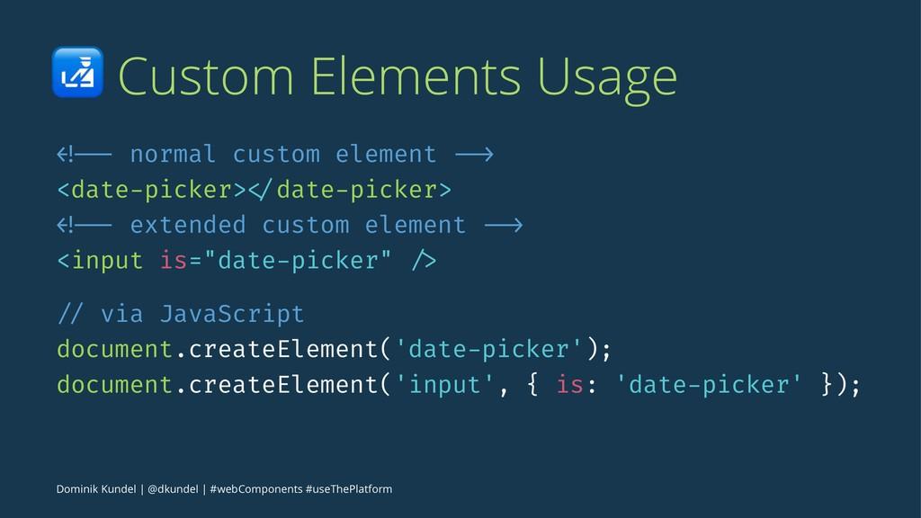 ! Custom Elements Usage <!-- normal custom elem...