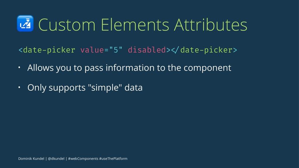 ! Custom Elements Attributes <date-picker value...