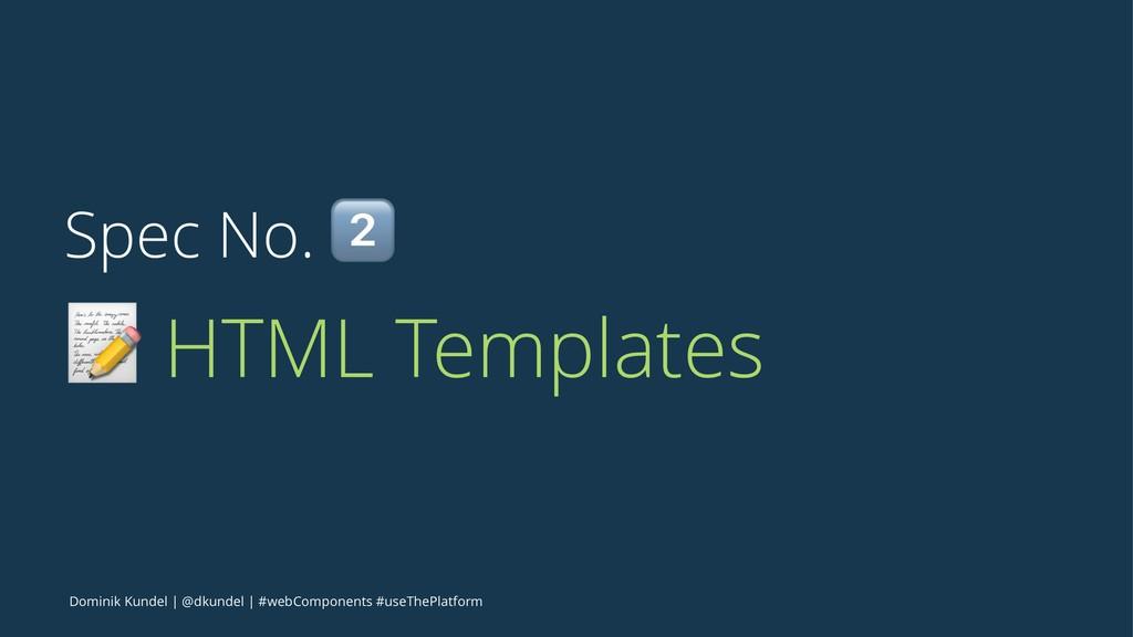 Spec No. ! ! HTML Templates Dominik Kundel | @d...