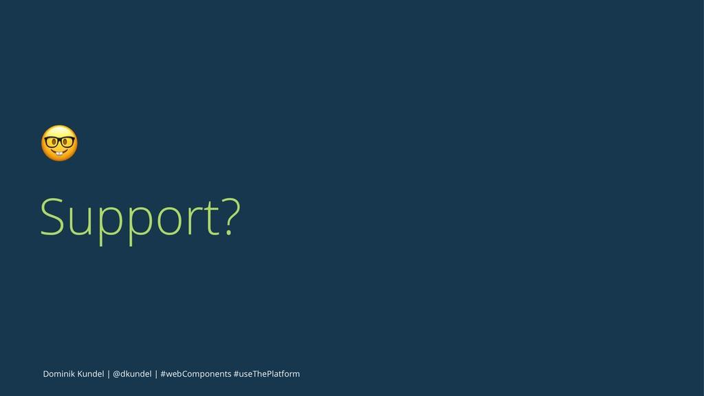 ! Support? Dominik Kundel | @dkundel | #webComp...