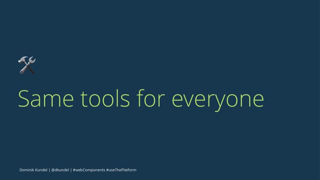 ! Same tools for everyone Dominik Kundel | @dku...