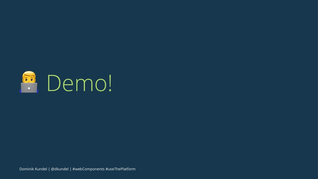 ! Demo! Dominik Kundel | @dkundel | #webCompone...