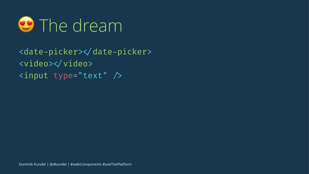 ! The dream <date-picker> </date-picker> <video...