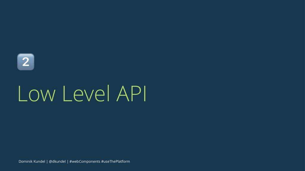 ! Low Level API Dominik Kundel | @dkundel | #we...