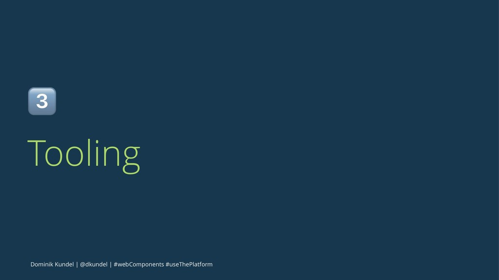 ! Tooling Dominik Kundel | @dkundel | #webCompo...