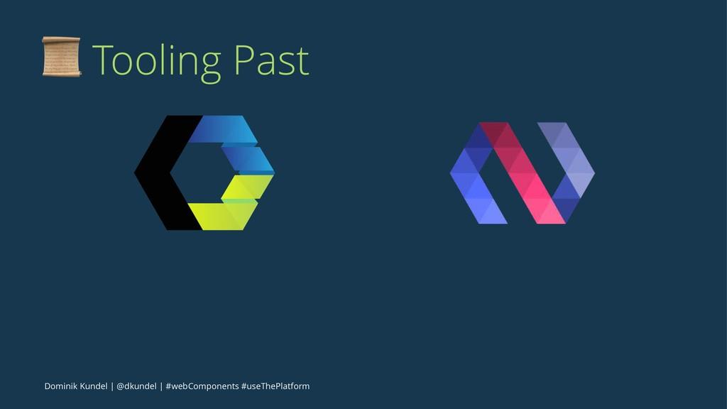 ! Tooling Past Dominik Kundel | @dkundel | #web...