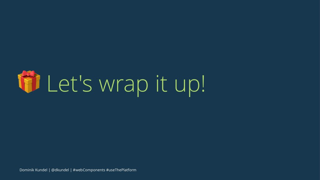 ! Let's wrap it up! Dominik Kundel | @dkundel |...