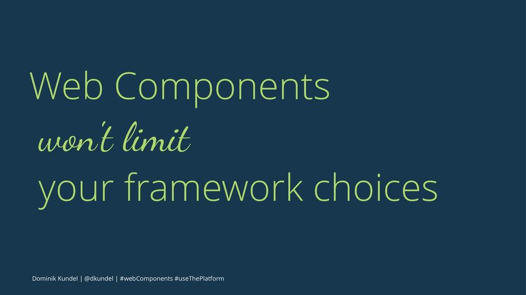 Web Components won't limit your framework choic...