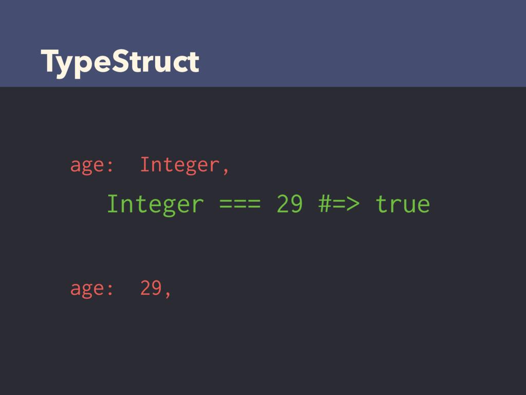 TypeStruct age: Integer, age: 29, Integer === 2...