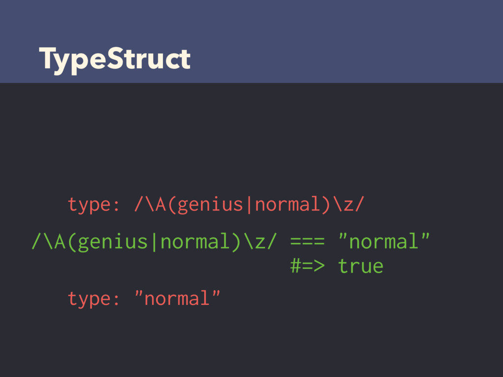 "TypeStruct type: /\A(genius|normal)\z/ type: ""n..."