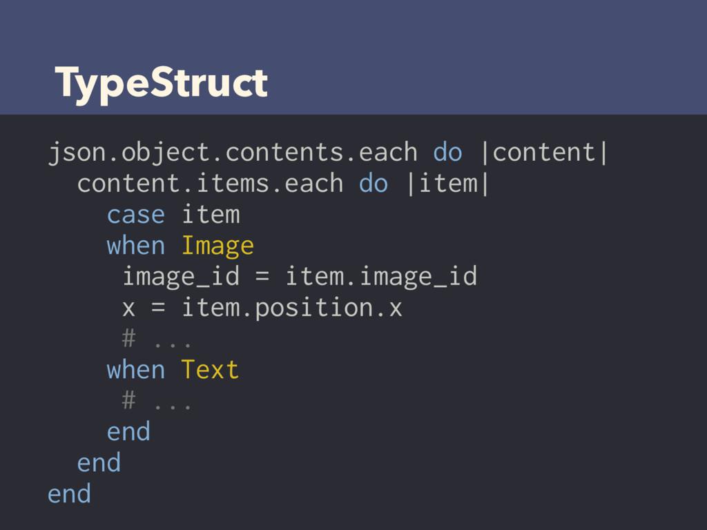 TypeStruct json.object.contents.each do |conten...