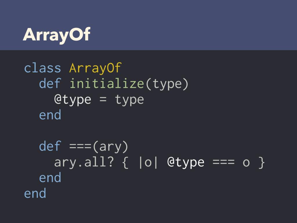 ArrayOf class ArrayOf def initialize(type) @typ...