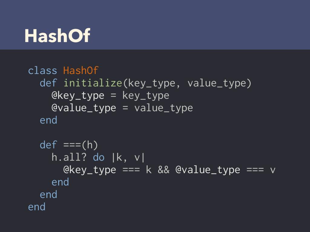 HashOf class HashOf def initialize(key_type, va...