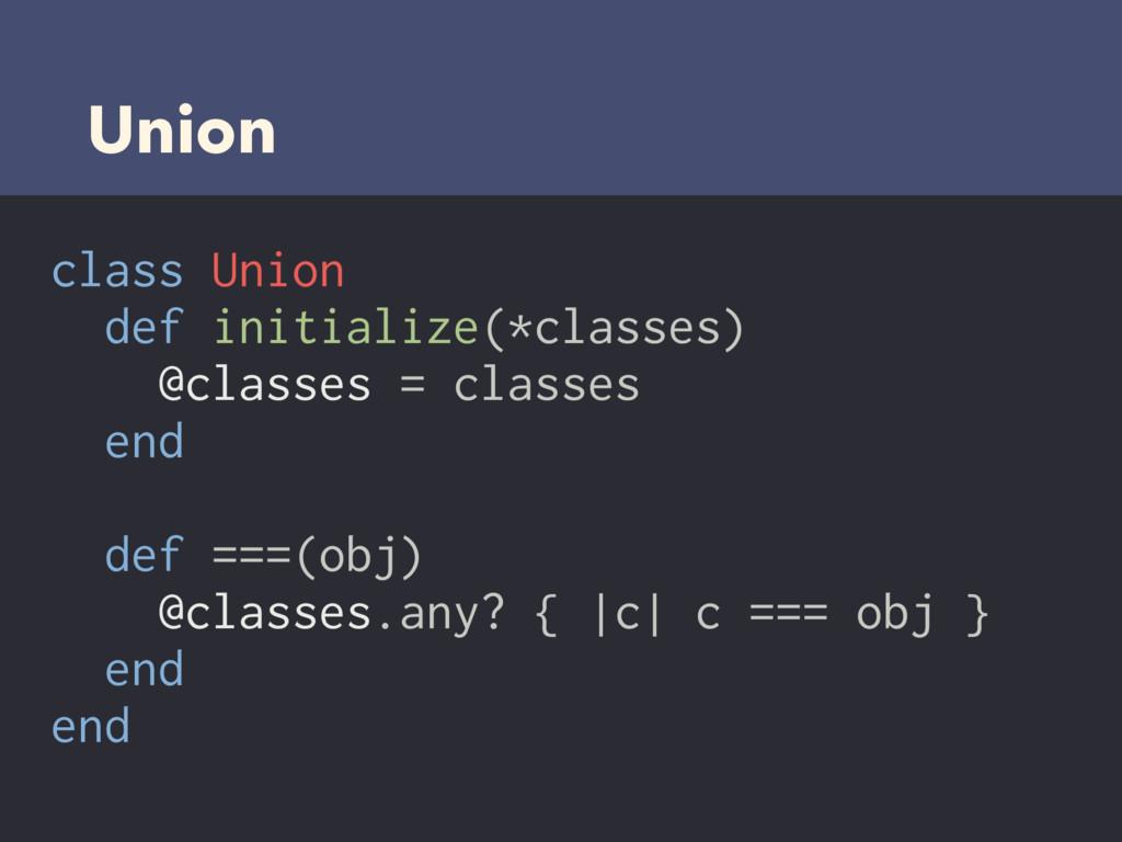 Union class Union def initialize(*classes) @cla...