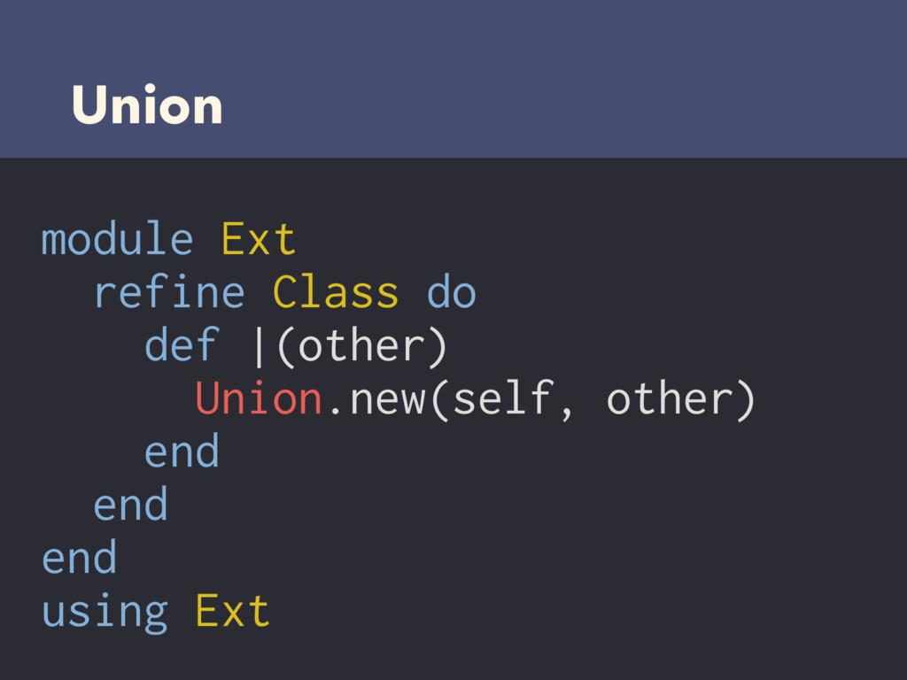 Union module Ext refine Class do def |(other) U...