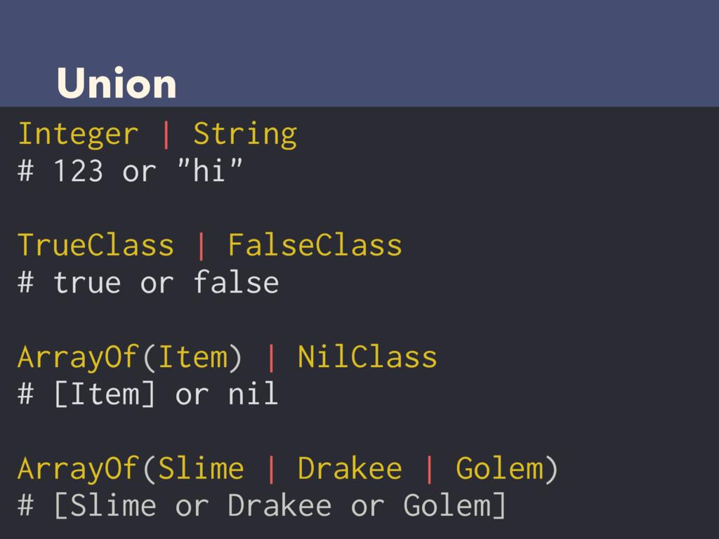 "Union Integer | String # 123 or ""hi"" TrueClass ..."