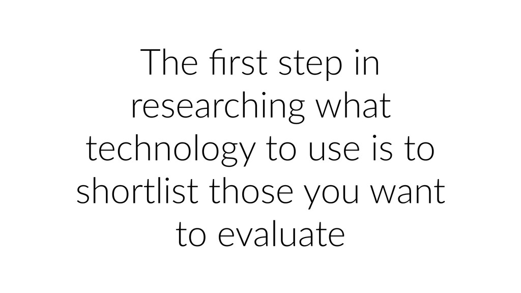 The first step in researching what technology to...