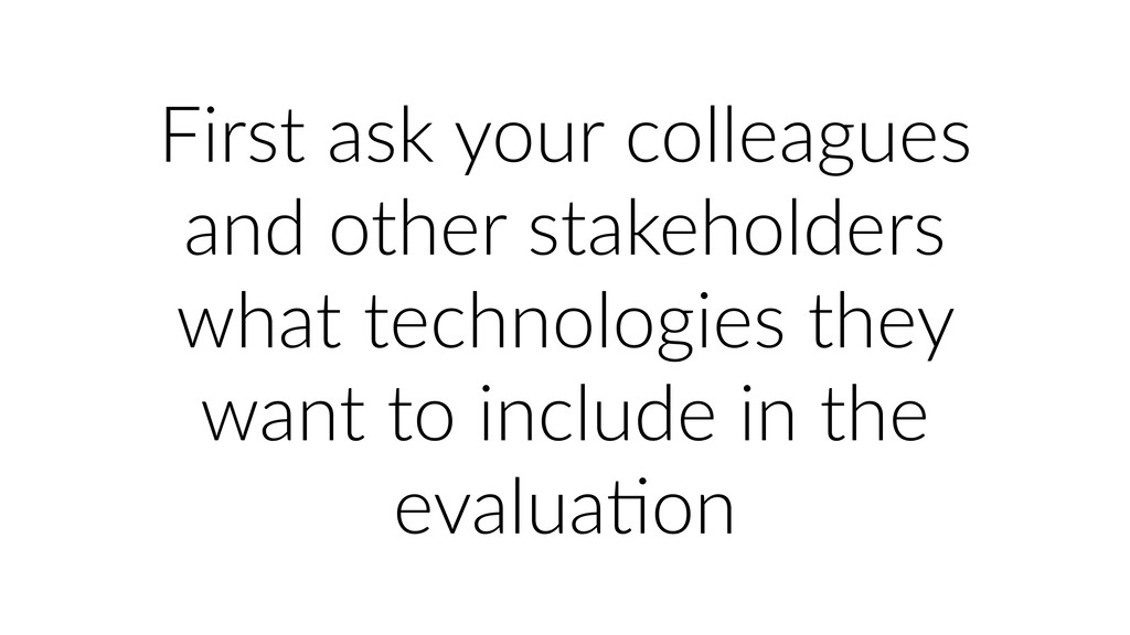 First ask your colleagues and other stakeholder...