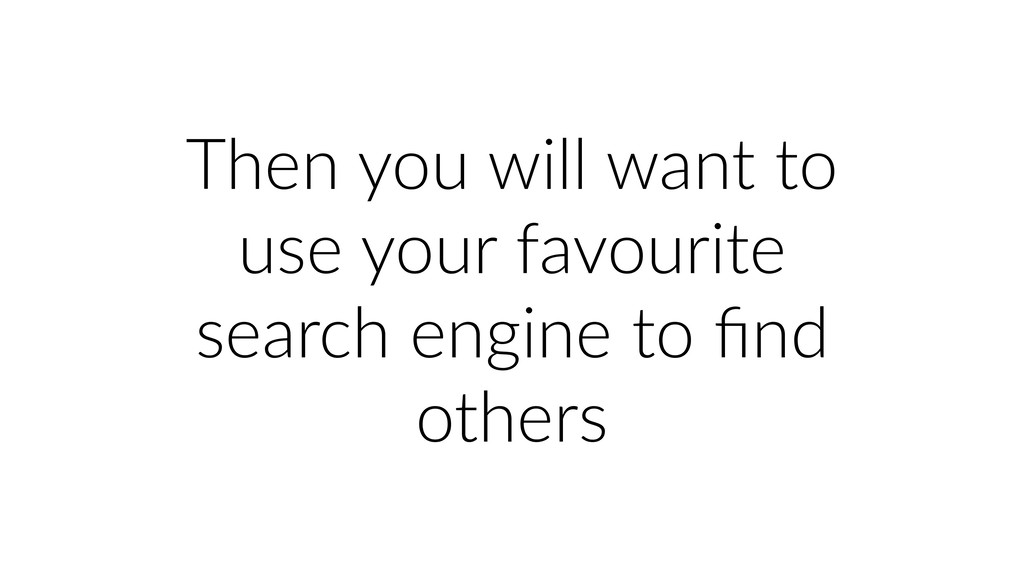 Then you will want to use your favourite search...