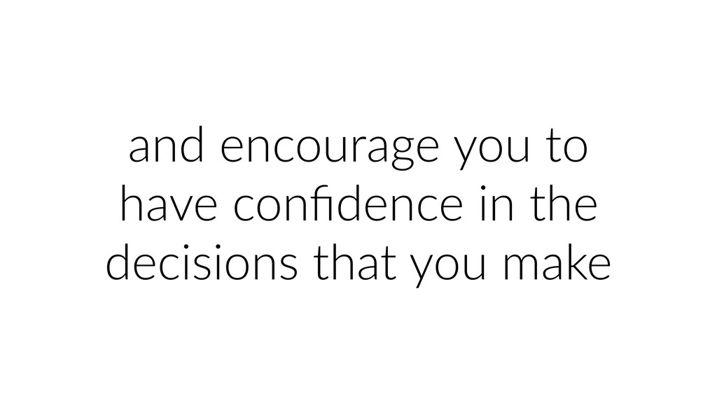 and encourage you to have confidence in the deci...