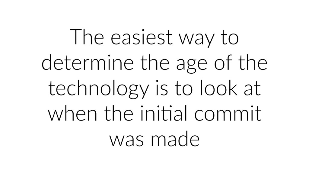 The easiest way to determine the age of the tec...