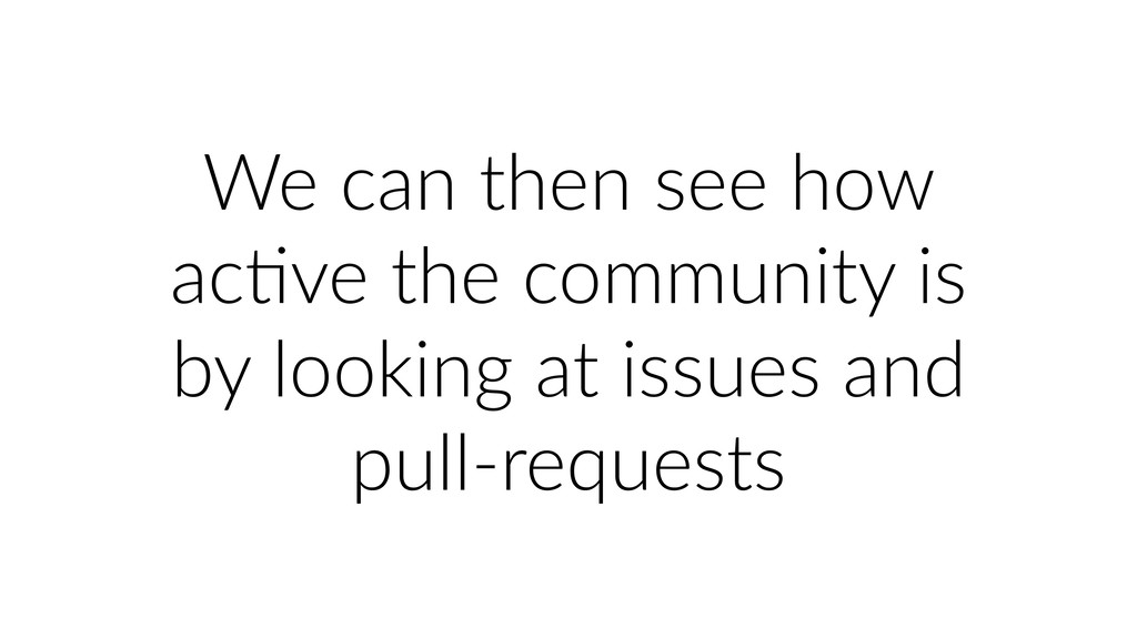 We can then see how acUve the community is by l...