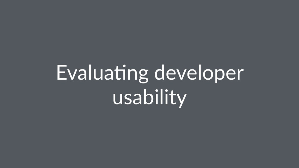 Evalua(ng developer usability