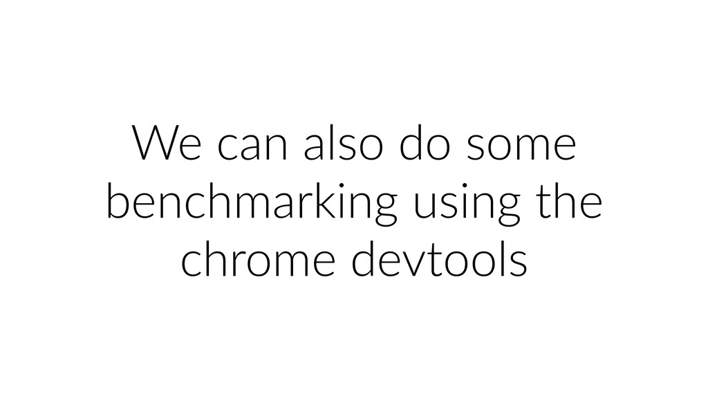 We can also do some benchmarking using the chro...