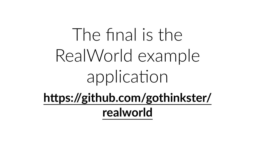 The final is the RealWorld example applicaUon hG...