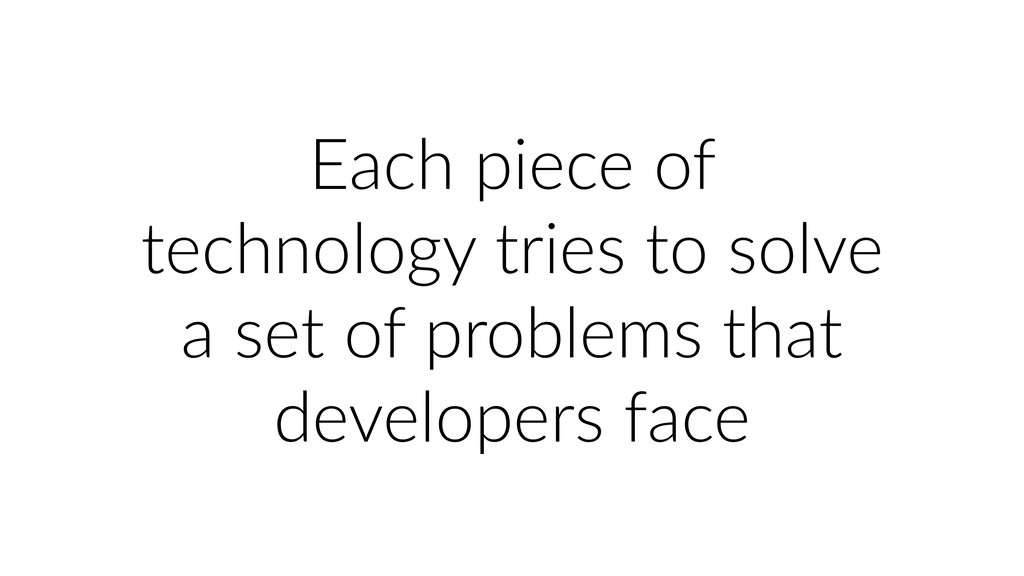 Each piece of technology tries to solve a set o...
