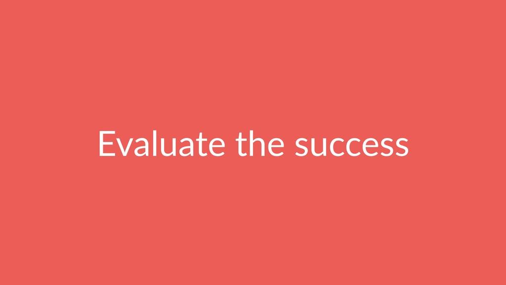 Evaluate the success
