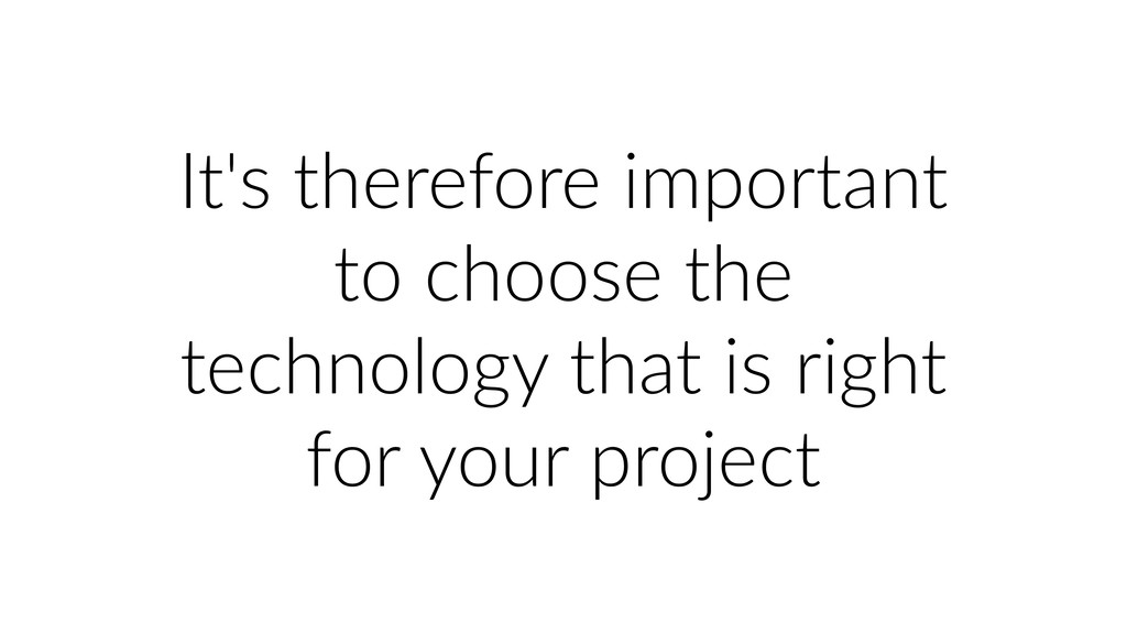 It's therefore important to choose the technolo...