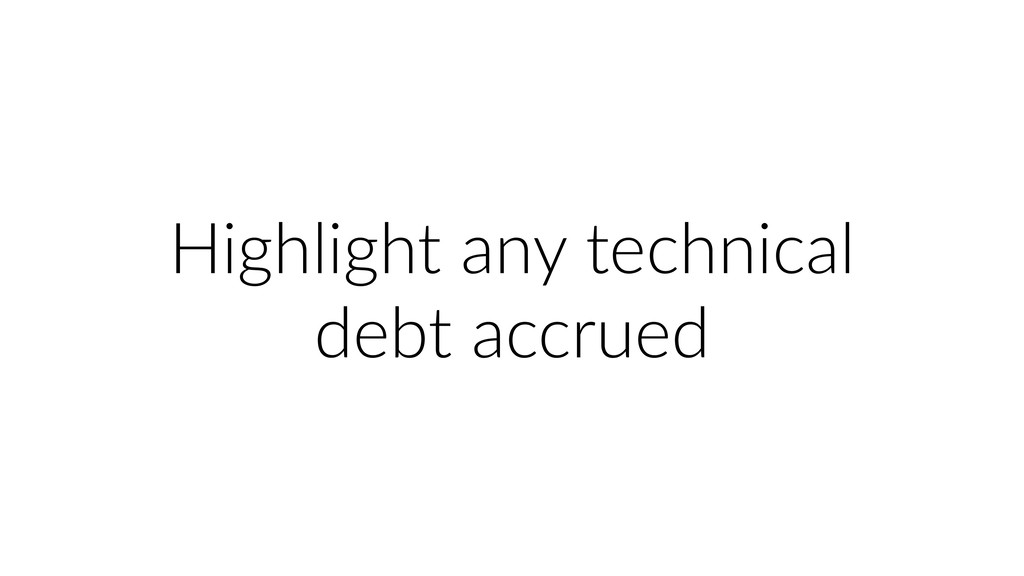 Highlight any technical debt accrued