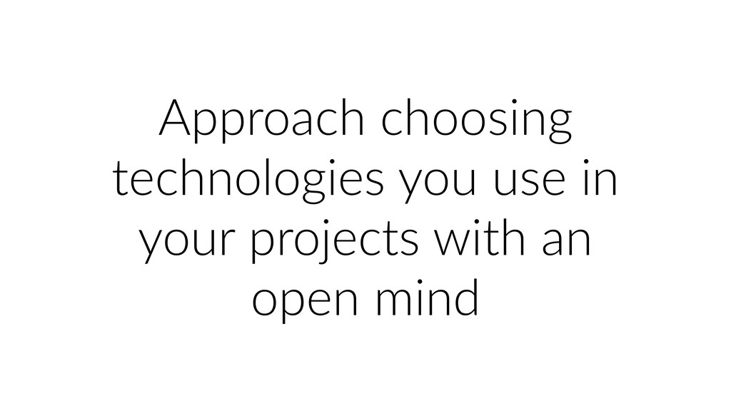 Approach choosing technologies you use in your ...