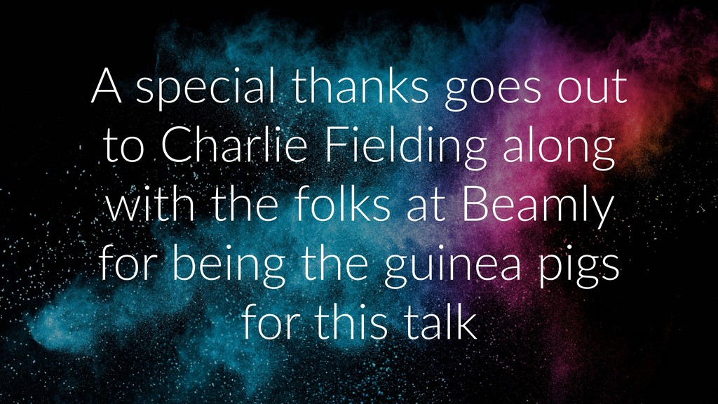 A special thanks goes out to Charlie Fielding a...