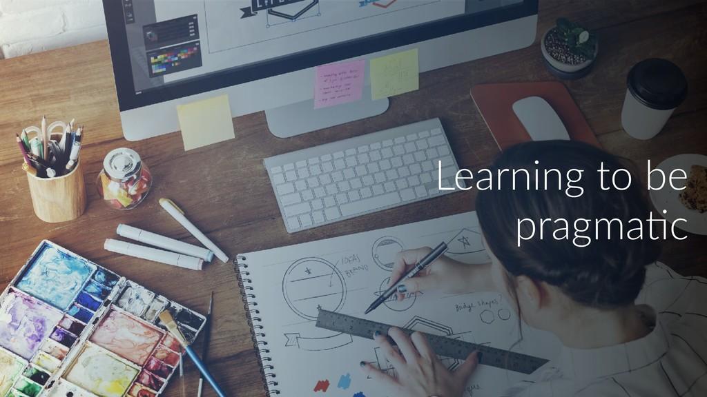 Learning to be pragmaUc