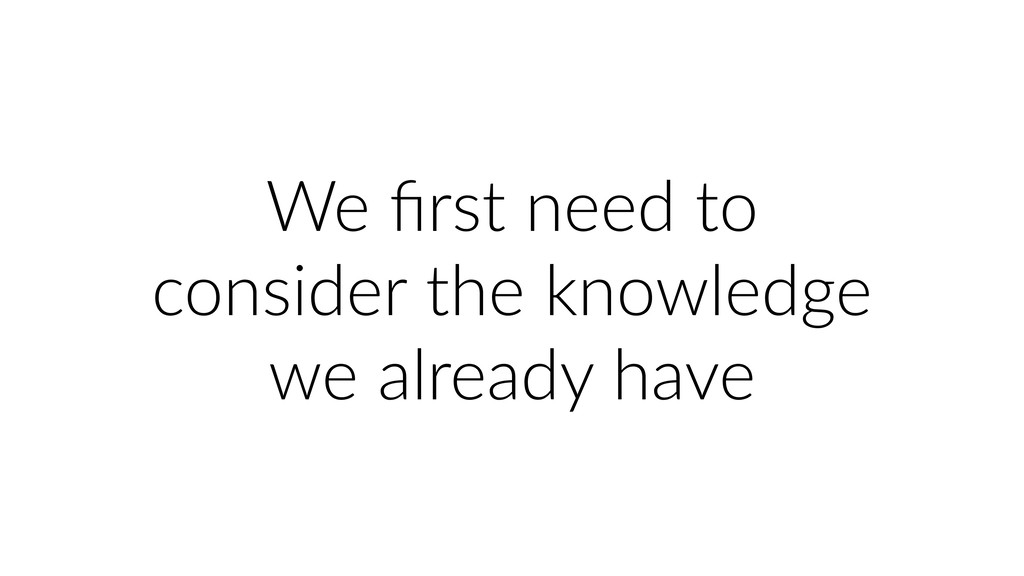 We first need to consider the knowledge we alrea...