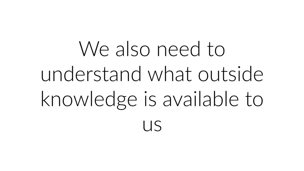 We also need to understand what outside knowled...