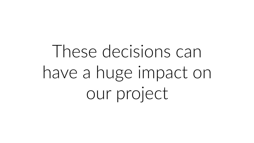 These decisions can have a huge impact on our p...