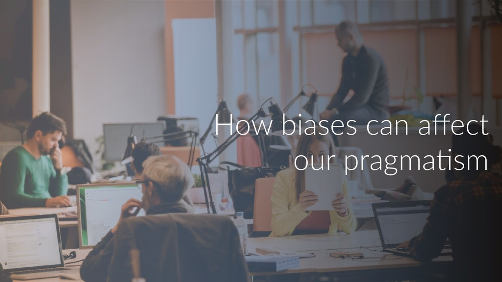 How biases can affect our pragmaUsm