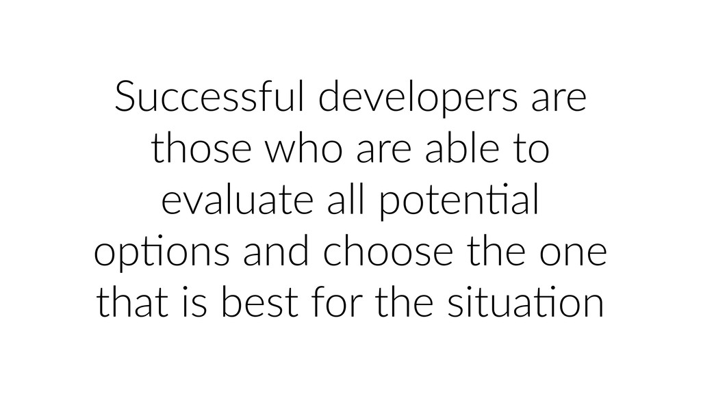 Successful developers are those who are able to...