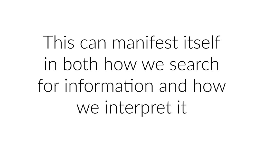 This can manifest itself in both how we search ...