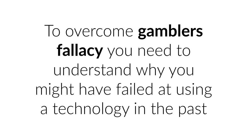To overcome gamblers fallacy you need to unders...