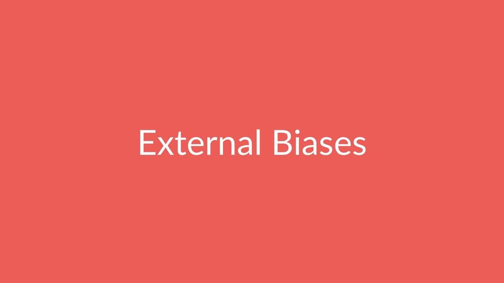 External Biases