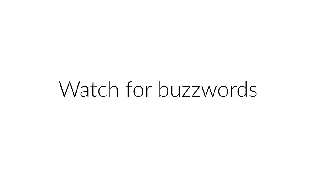 Watch for buzzwords