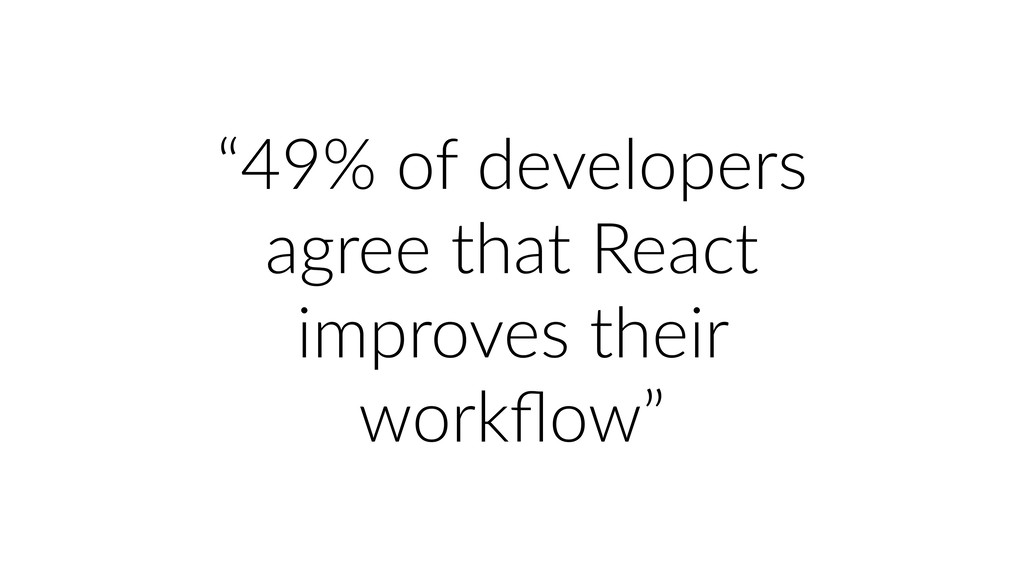 """""""49% of developers agree that React improves th..."""