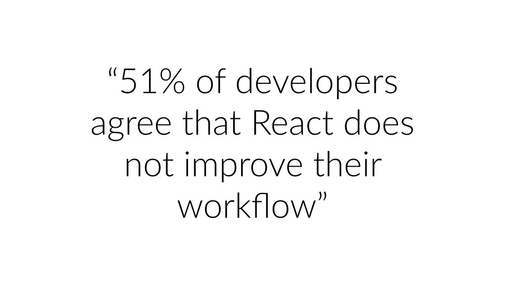 """""""51% of developers agree that React does not im..."""