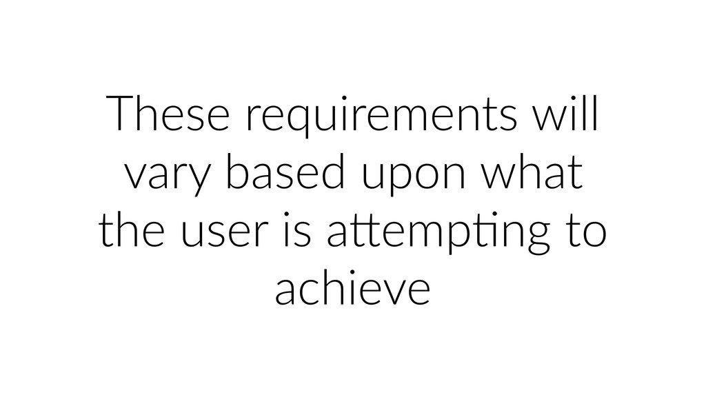 These requirements will vary based upon what th...